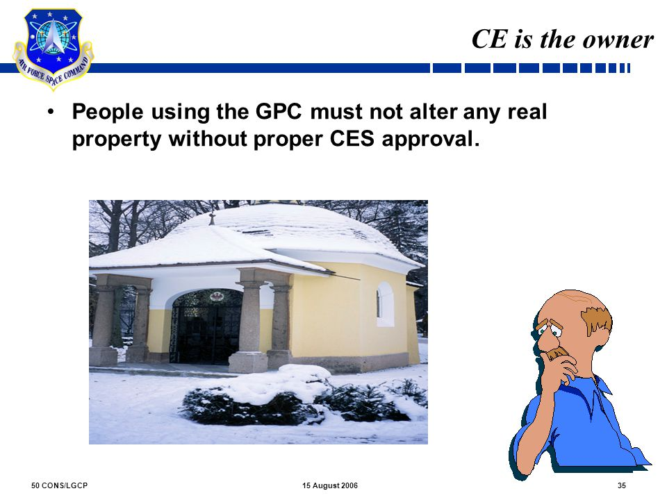 CE is the owner People using the GPC must not alter any real property without proper CES approval.