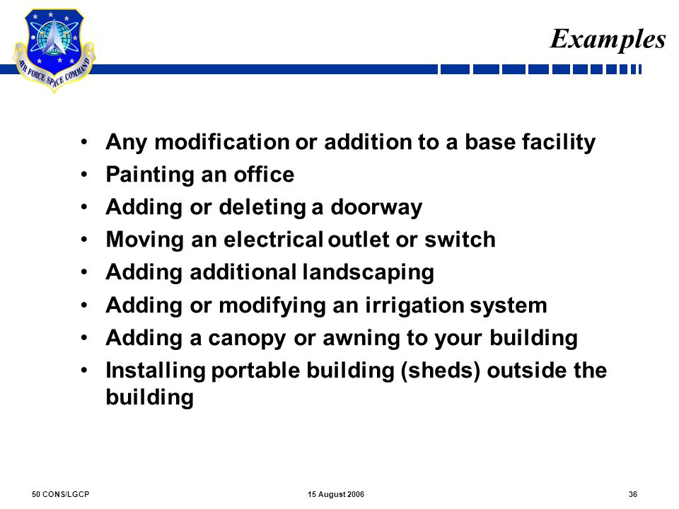 Examples Any modification or addition to a base facility