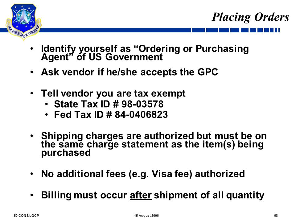 Placing Orders Identify yourself as Ordering or Purchasing Agent of US Government. Ask vendor if he/she accepts the GPC.