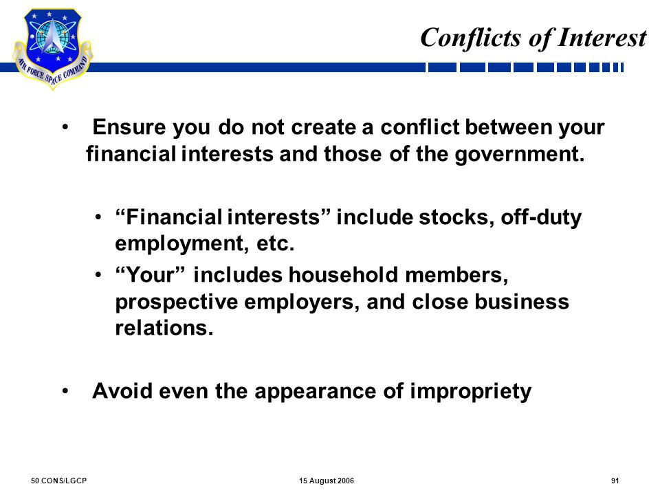 Conflicts of Interest Ensure you do not create a conflict between your financial interests and those of the government.