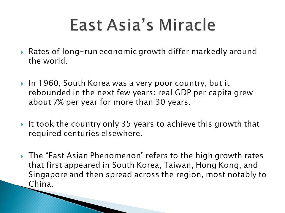East Asia's Miracle Rates of long-run economic growth differ markedly around the world.