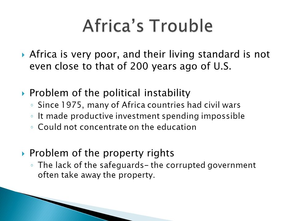 Africa's Trouble Africa is very poor, and their living standard is not even close to that of 200 years ago of U.S.