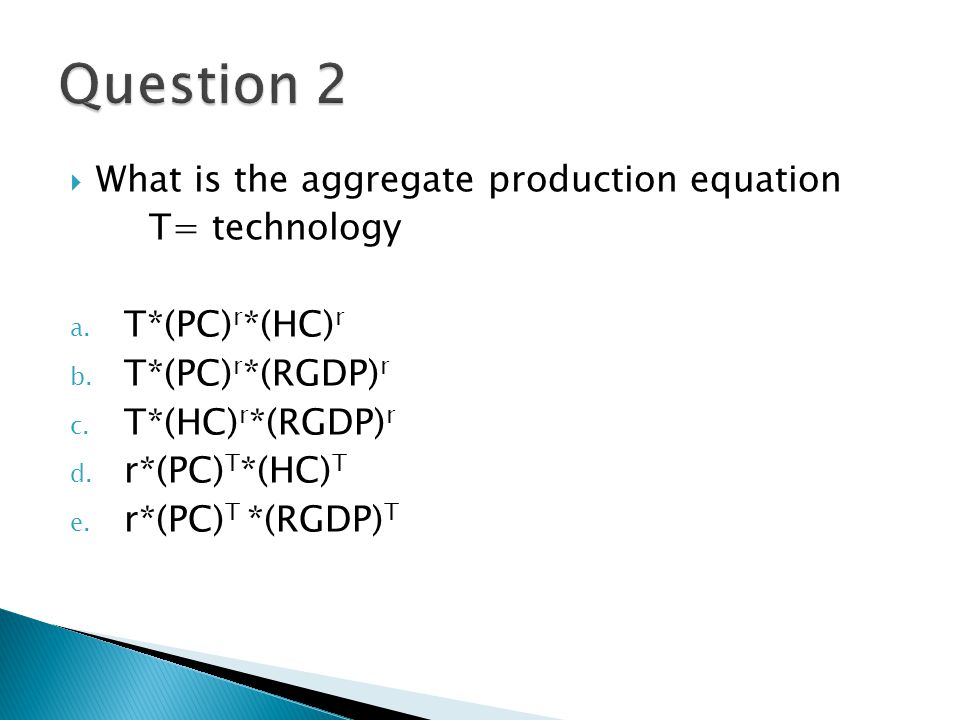 Question 2 What is the aggregate production equation T= technology