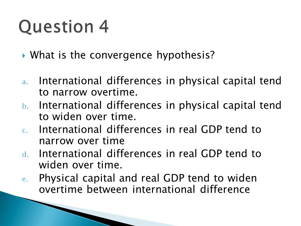 Question 4 What is the convergence hypothesis