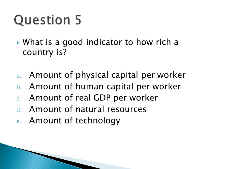 Question 5 What is a good indicator to how rich a country is
