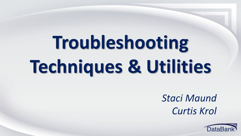 Troubleshooting Techniques & Utilities