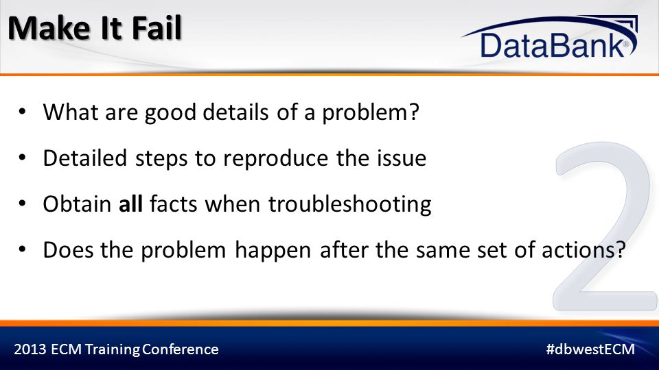 2 Make It Fail What are good details of a problem