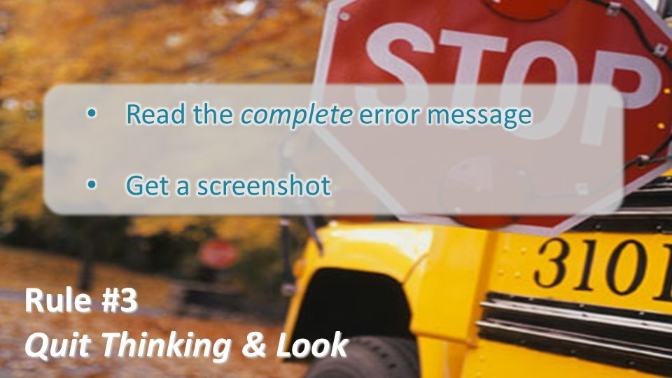 Rule #3 Quit Thinking & Look Read the complete error message
