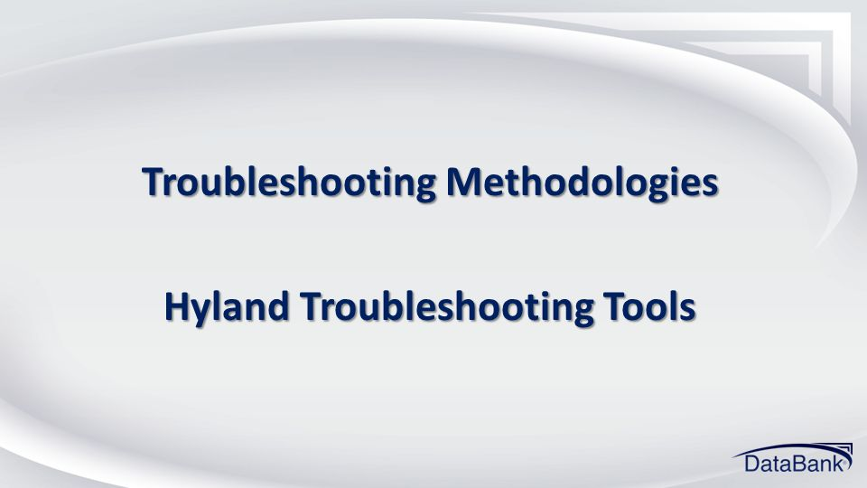 Troubleshooting Methodologies Hyland Troubleshooting Tools