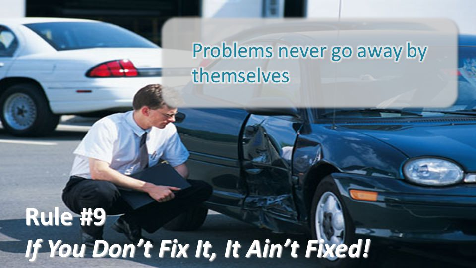If You Don't Fix It, It Ain't Fixed!