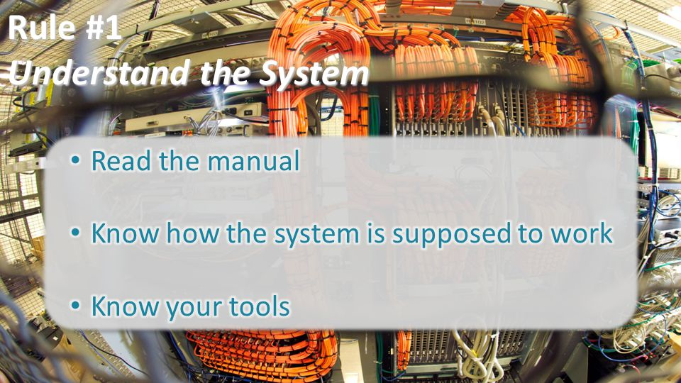 Rule #1 Understand the System Read the manual