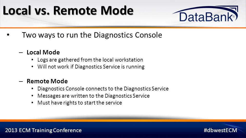Local vs. Remote Mode Two ways to run the Diagnostics Console