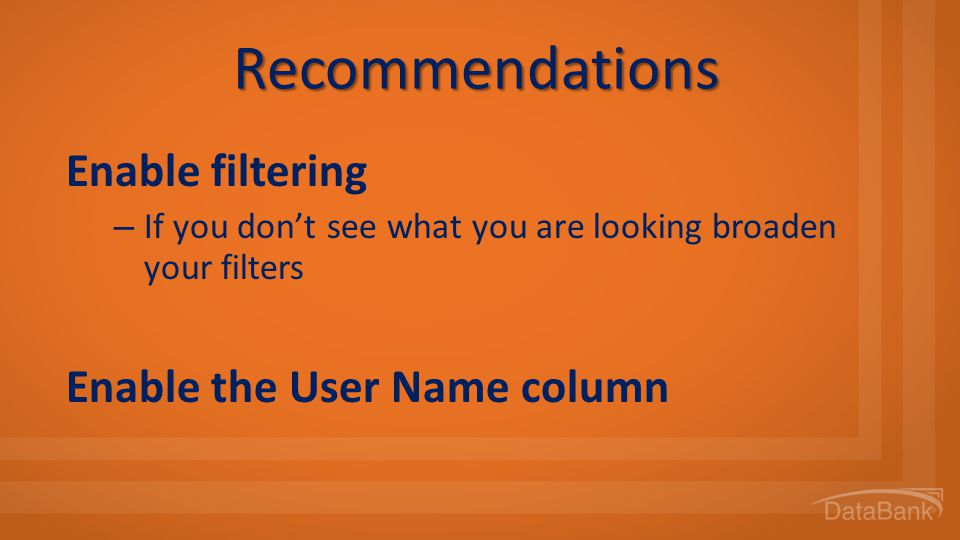 Recommendations Enable filtering Enable the User Name column