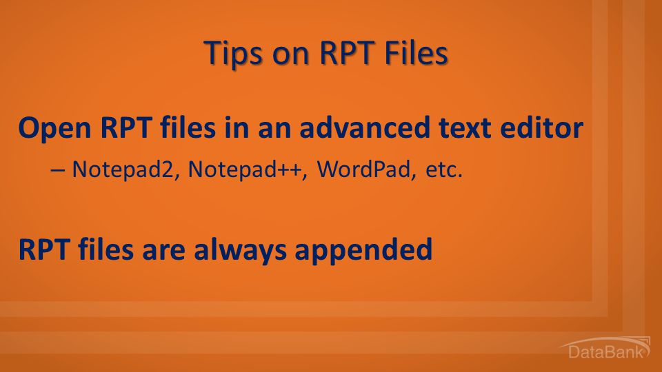Tips on RPT Files Open RPT files in an advanced text editor