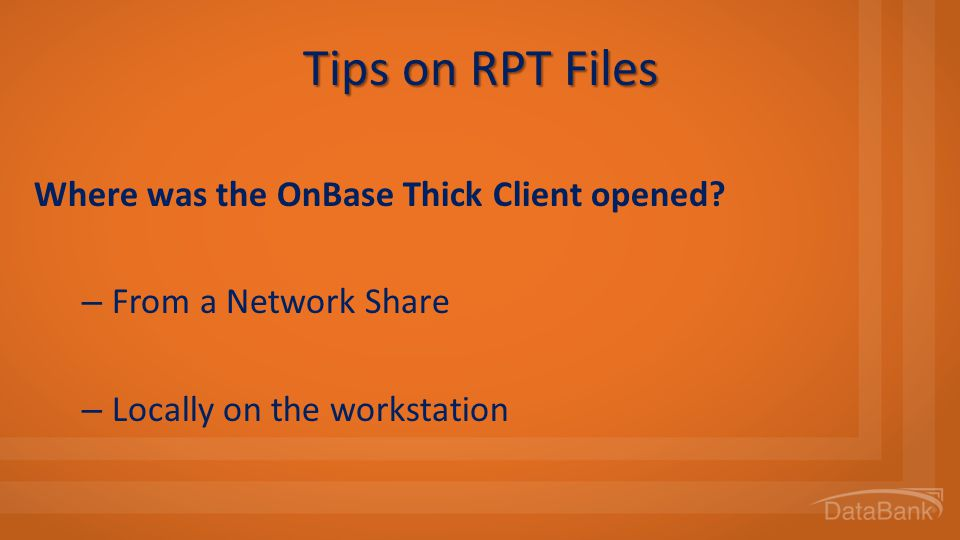 Tips on RPT Files Where was the OnBase Thick Client opened