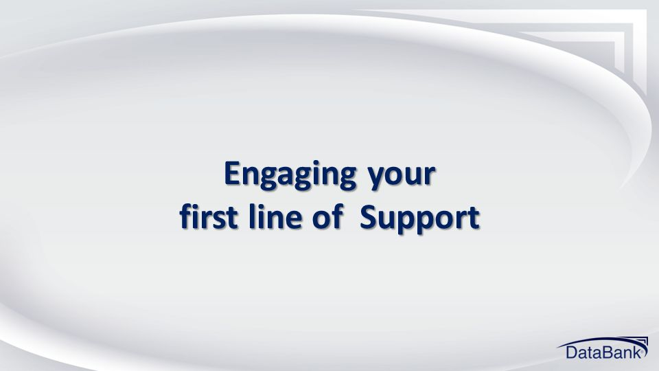 Engaging your first line of Support