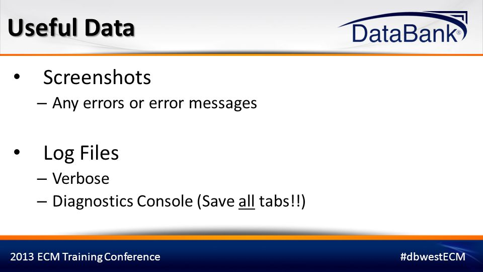 Useful Data Screenshots Log Files Any errors or error messages Verbose