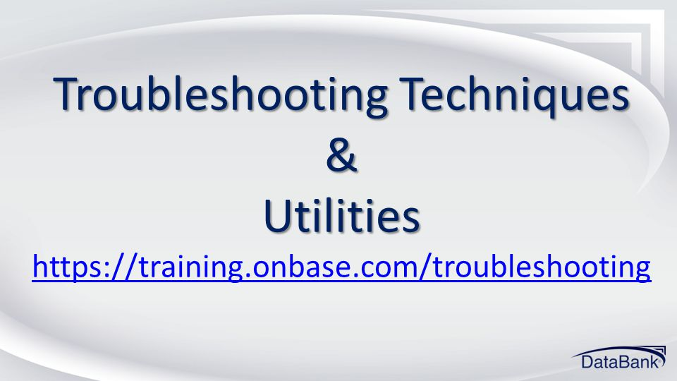 Troubleshooting Techniques & Utilities https://training. onbase