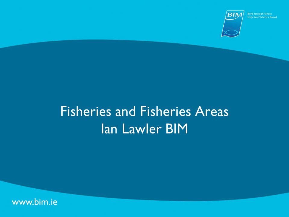 Fisheries and Fisheries Areas Ian Lawler BIM