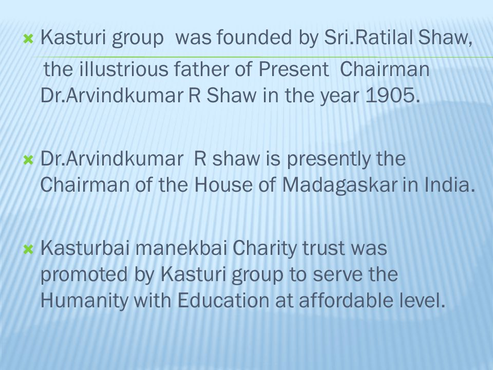 Kasturi group was founded by Sri.Ratilal Shaw,