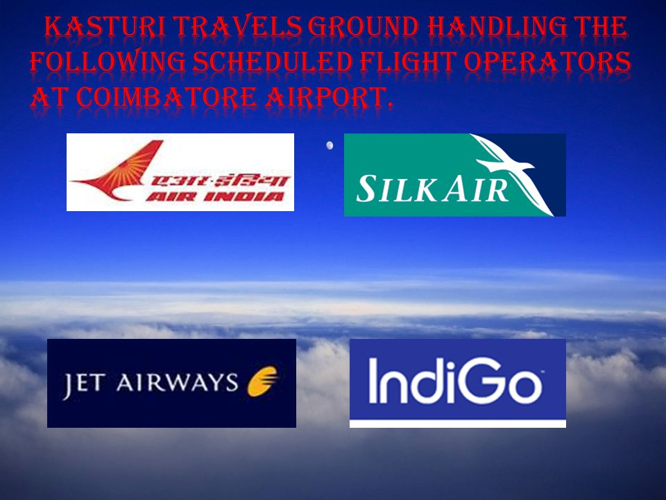 Kasturi Travels Ground Handling the following scheduled Flight operators at Coimbatore airport.