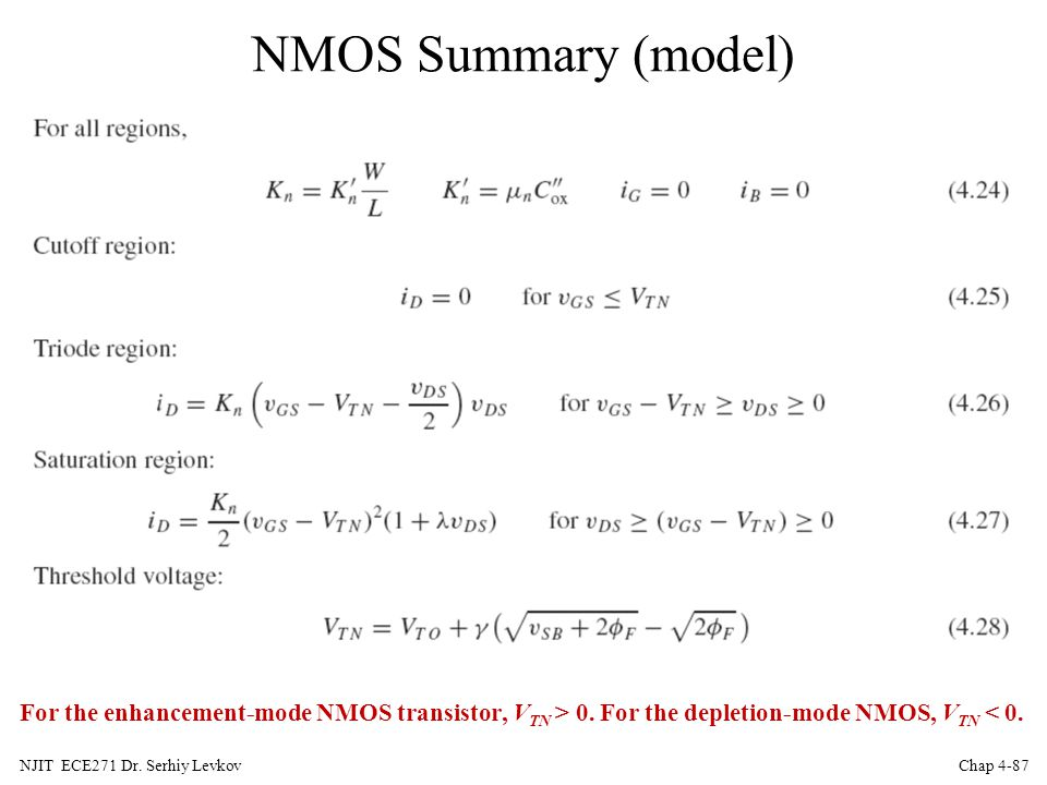 NMOS Summary (model) For the enhancement-mode NMOS transistor, VTN > 0. For the depletion-mode NMOS, VTN < 0.