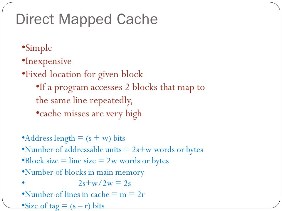 Direct Mapped Cache Simple Inexpensive Fixed location for given block
