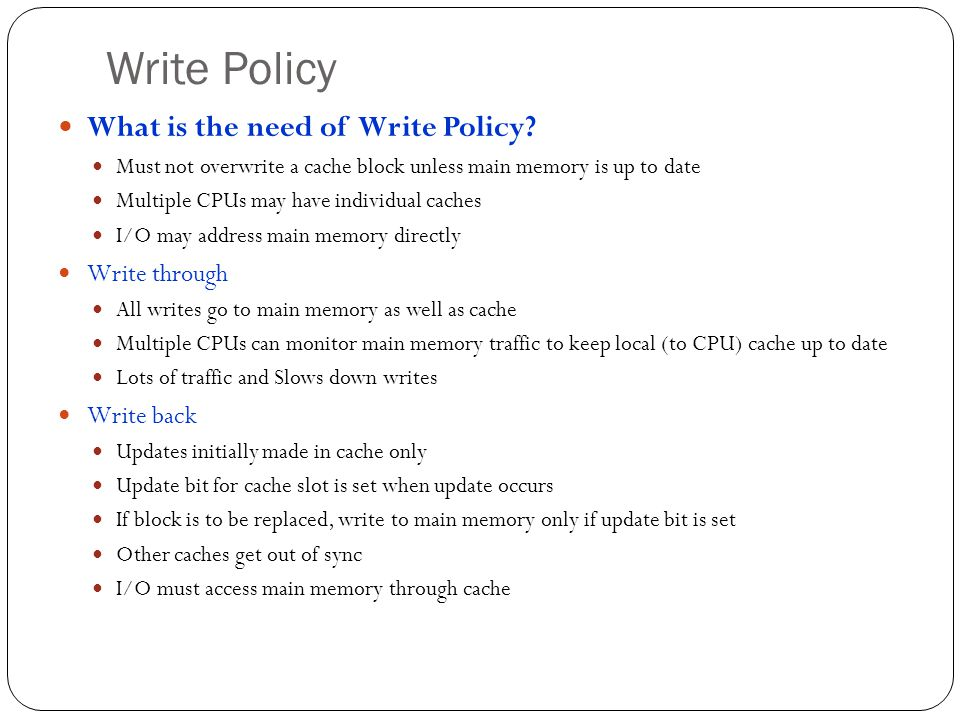Write Policy What is the need of Write Policy Write through