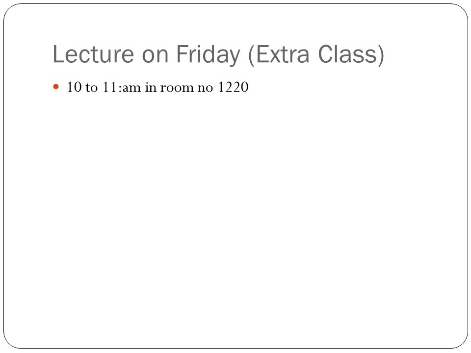 Lecture on Friday (Extra Class)