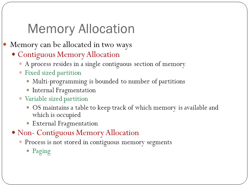 Memory Allocation Memory can be allocated in two ways