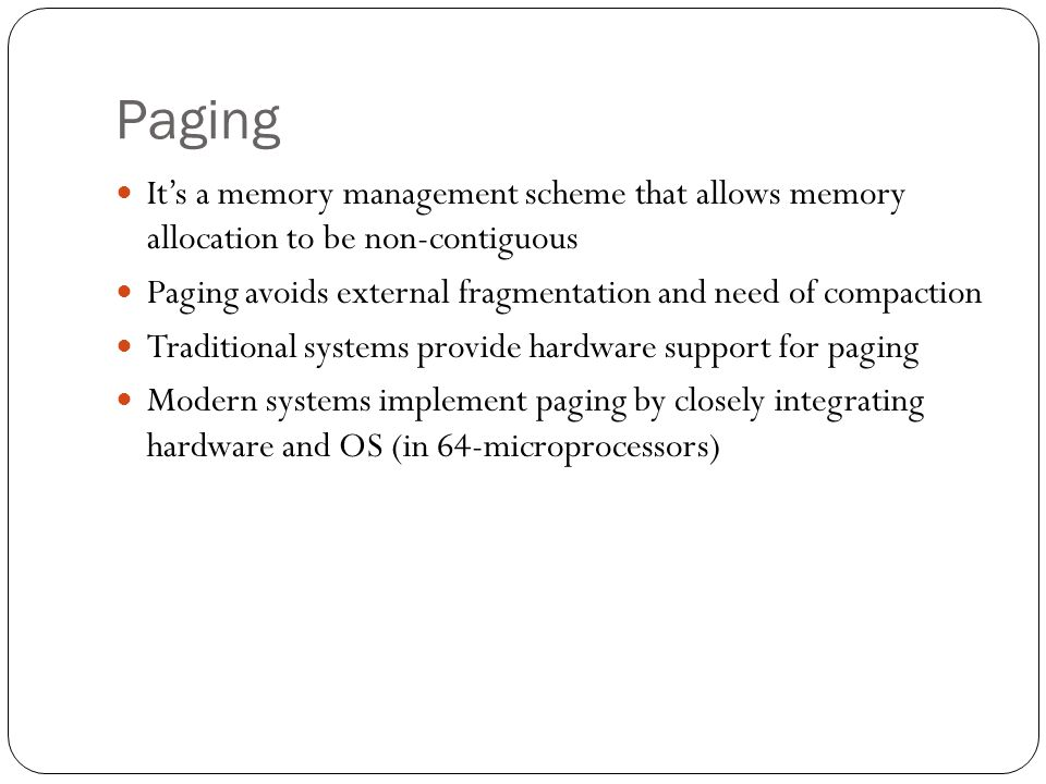 Paging It's a memory management scheme that allows memory allocation to be non-contiguous.