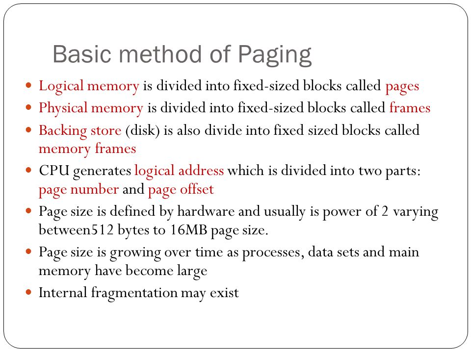Basic method of Paging Logical memory is divided into fixed-sized blocks called pages.
