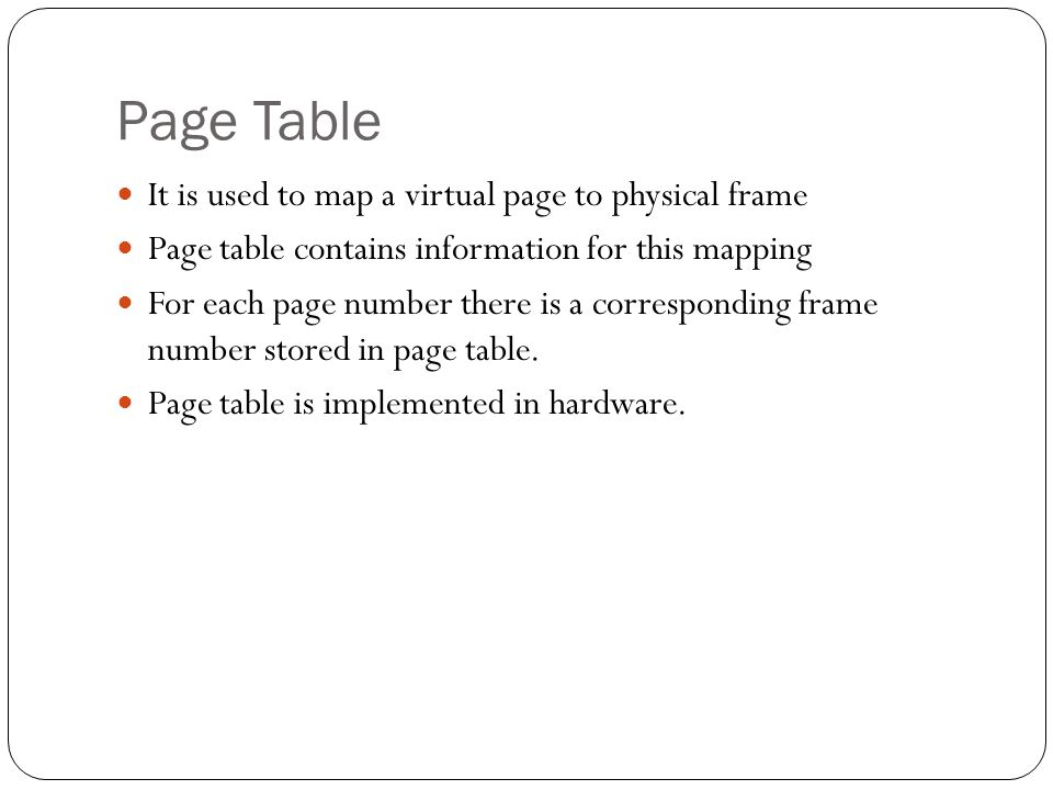 Page Table It is used to map a virtual page to physical frame