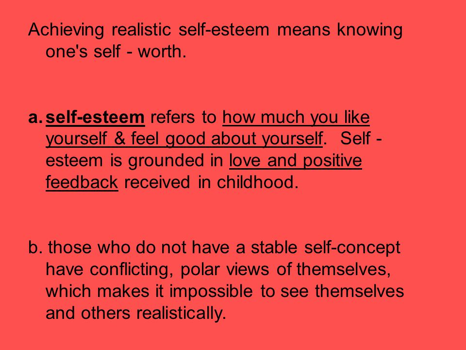 Achieving realistic self-esteem means knowing one s self - worth.