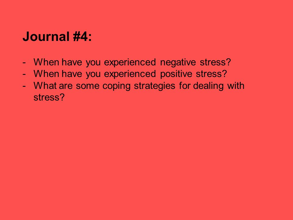 Journal #4: When have you experienced negative stress