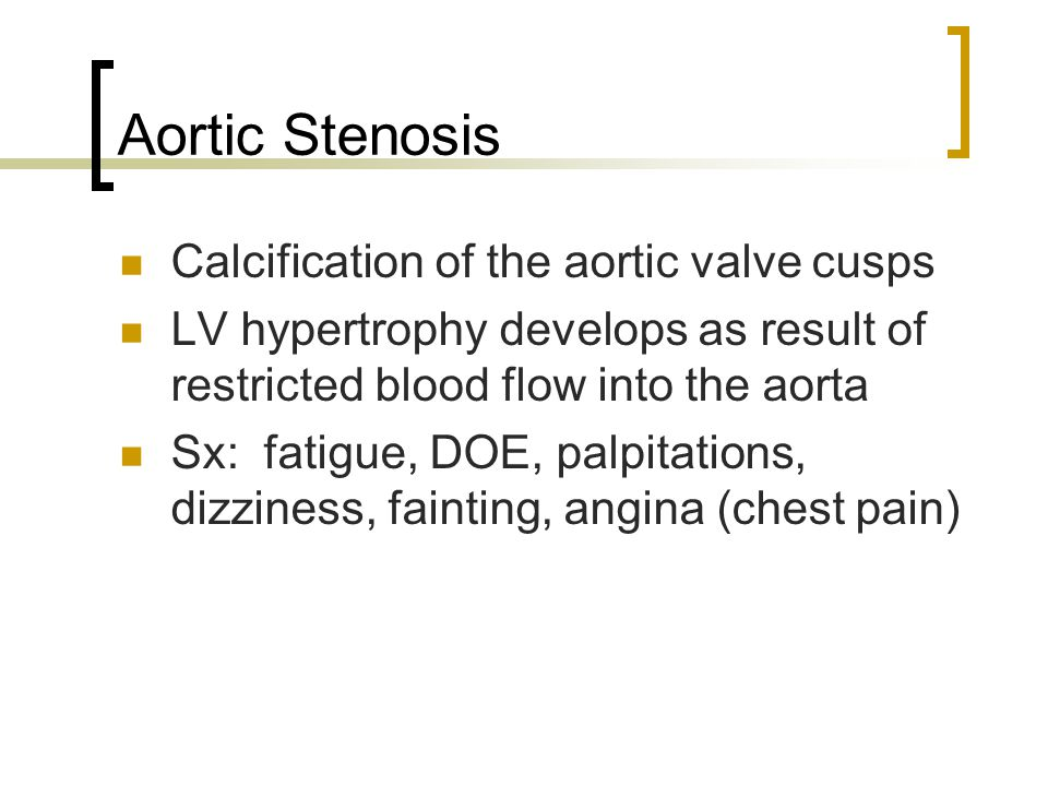 Aortic Stenosis Calcification of the aortic valve cusps