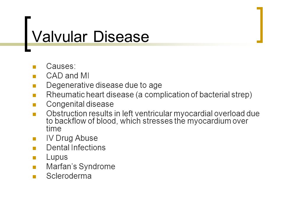Valvular Disease Causes: CAD and MI Degenerative disease due to age