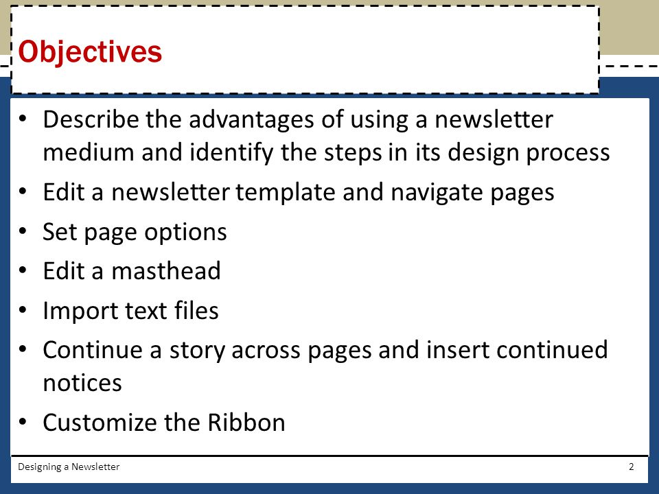 Objectives Describe the advantages of using a newsletter medium and identify the steps in its design process.