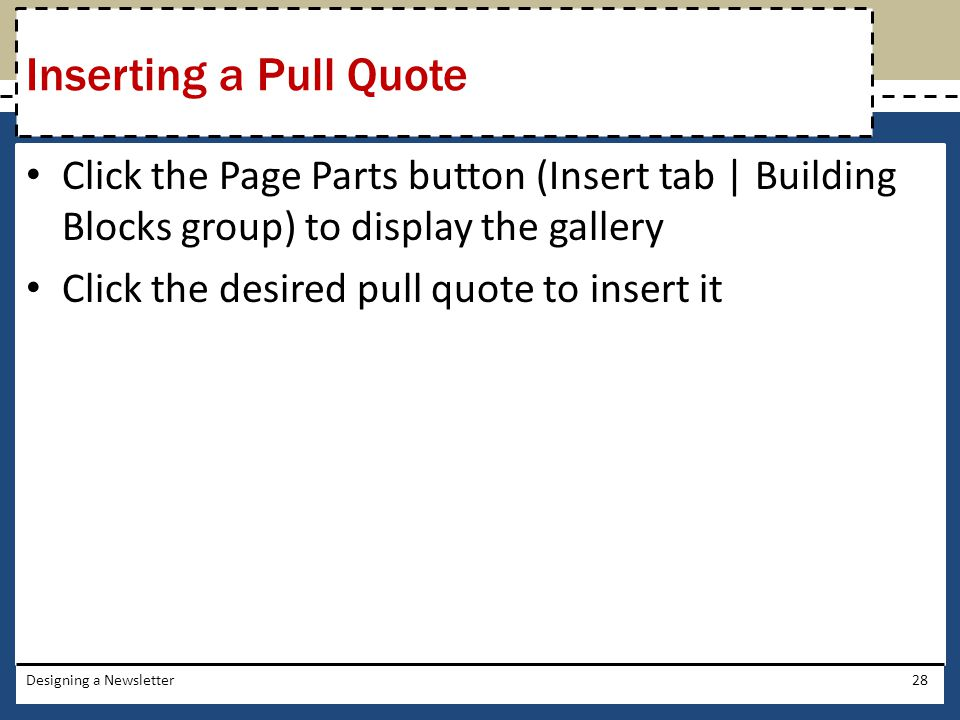 Inserting a Pull Quote Click the Page Parts button (Insert tab | Building Blocks group) to display the gallery.