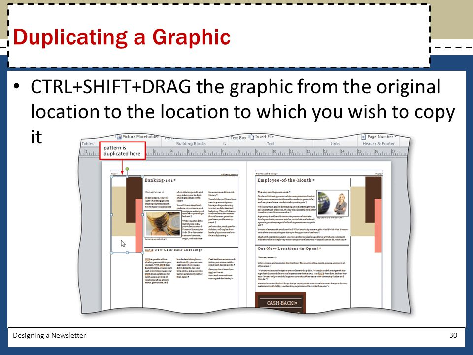 Duplicating a Graphic CTRL+SHIFT+DRAG the graphic from the original location to the location to which you wish to copy it.