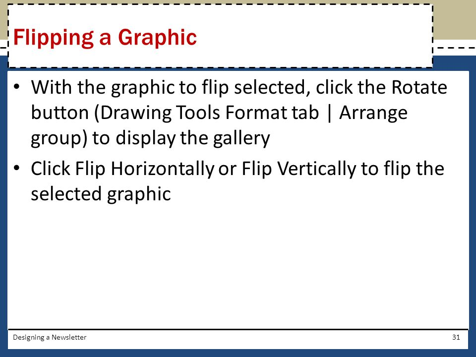Flipping a Graphic With the graphic to flip selected, click the Rotate button (Drawing Tools Format tab | Arrange group) to display the gallery.