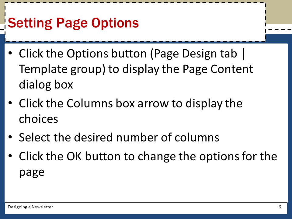 Setting Page Options Click the Options button (Page Design tab | Template group) to display the Page Content dialog box.
