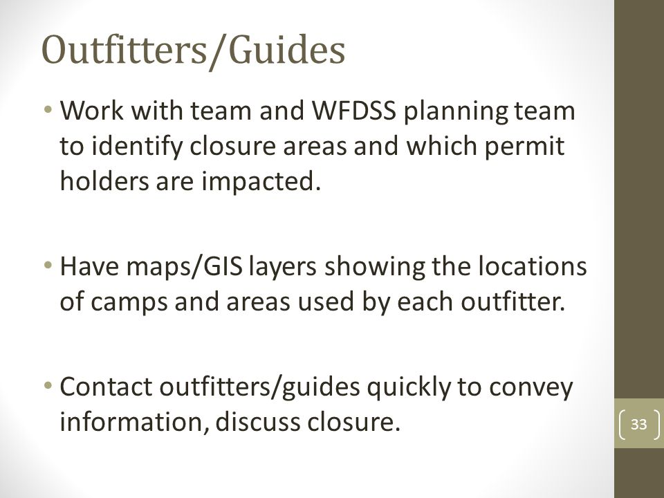 Outfitters/Guides Work with team and WFDSS planning team to identify closure areas and which permit holders are impacted.