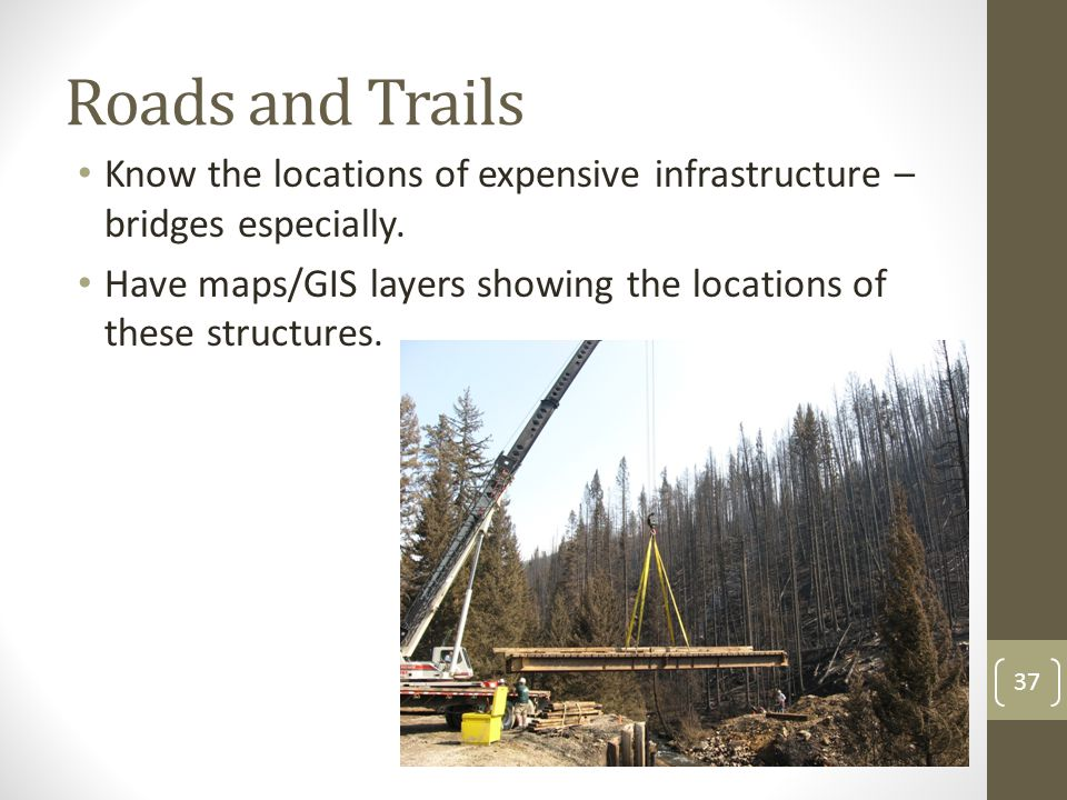 Roads and Trails Know the locations of expensive infrastructure – bridges especially.