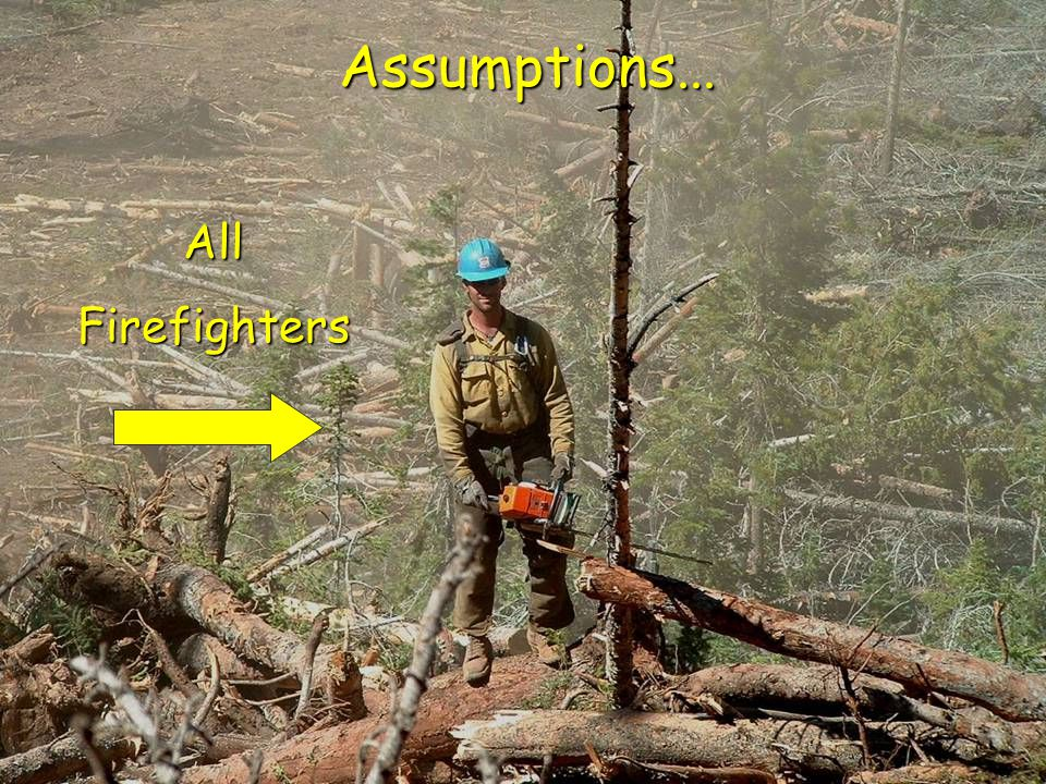 Assumptions... All Firefighters