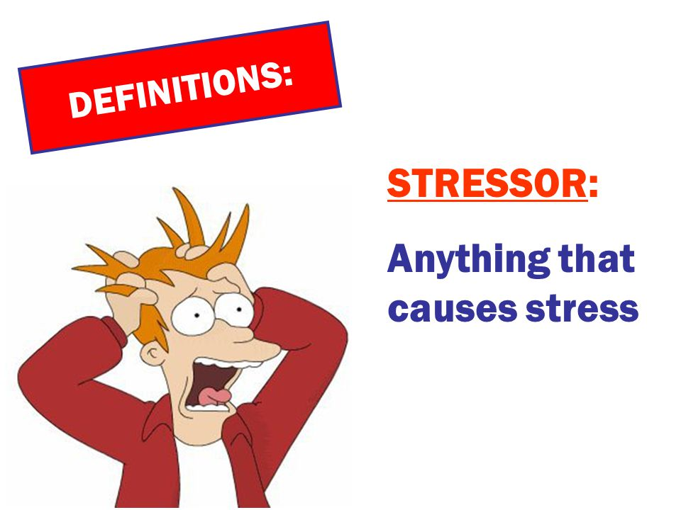 Anything that causes stress