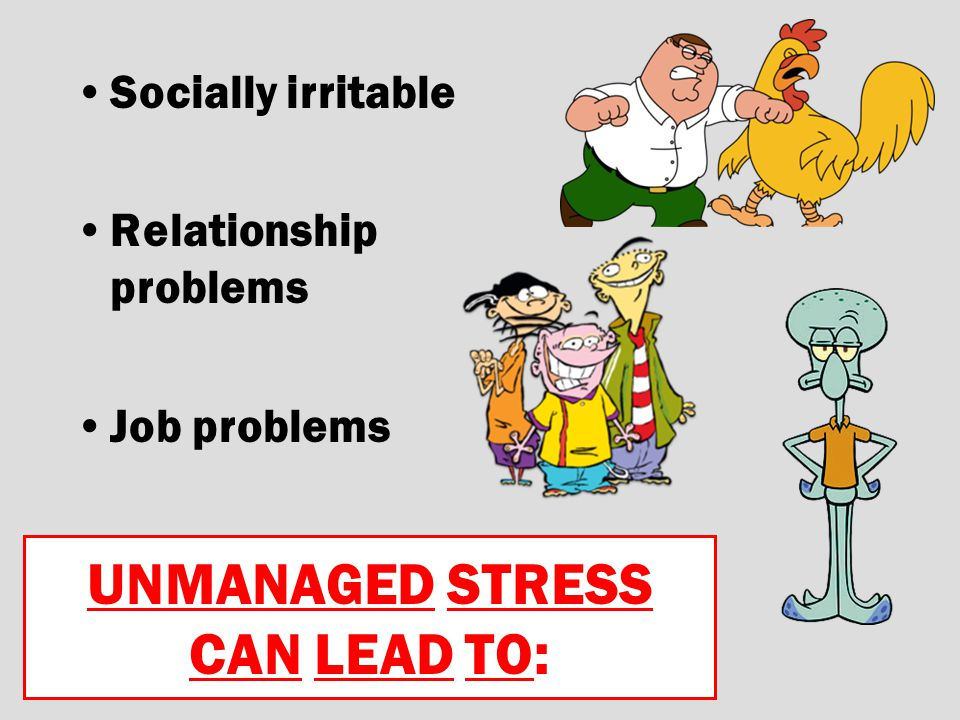UNMANAGED STRESS CAN LEAD TO: