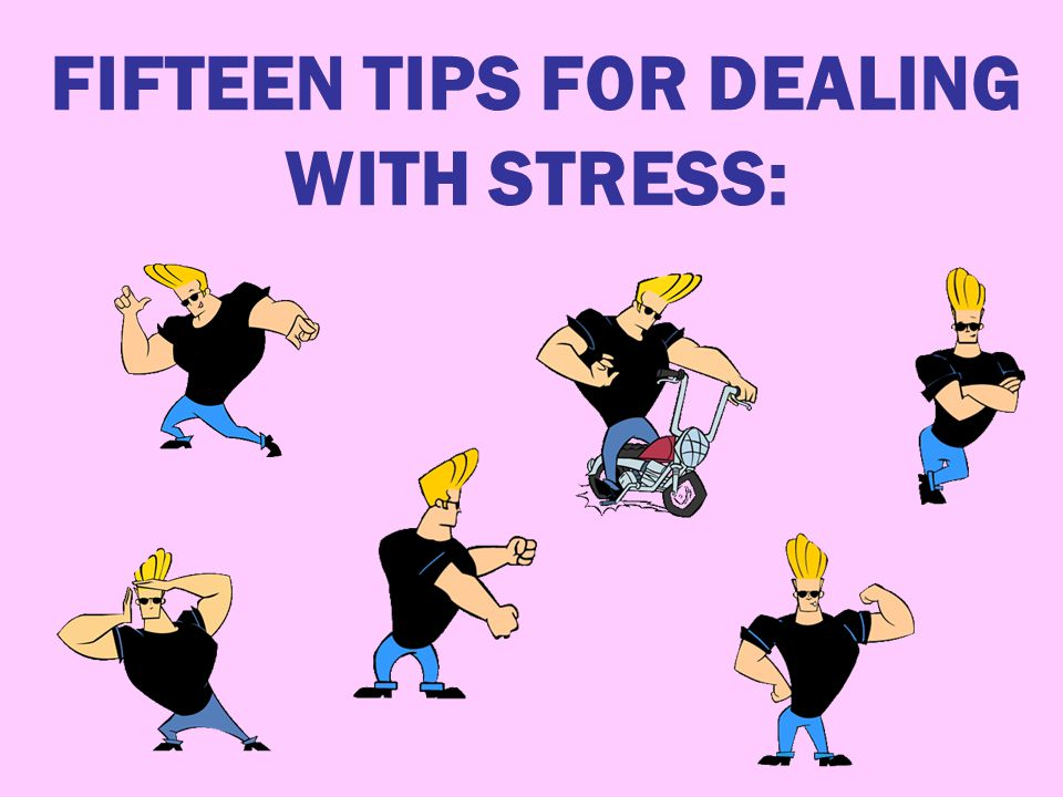 FIFTEEN TIPS FOR DEALING WITH STRESS: