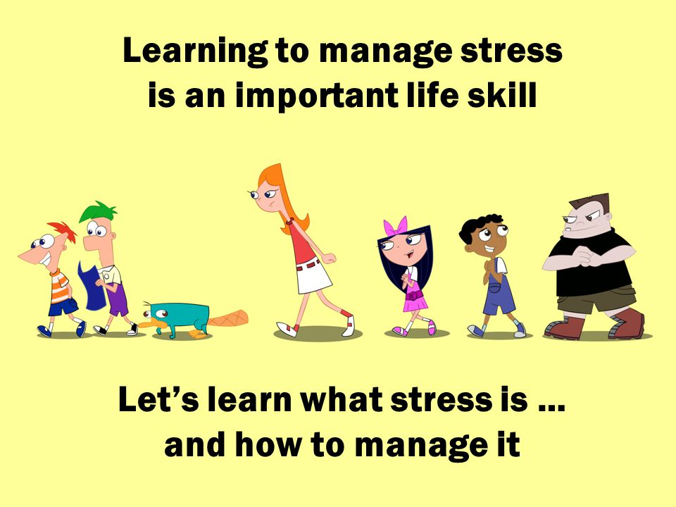 Learning to manage stress is an important life skill