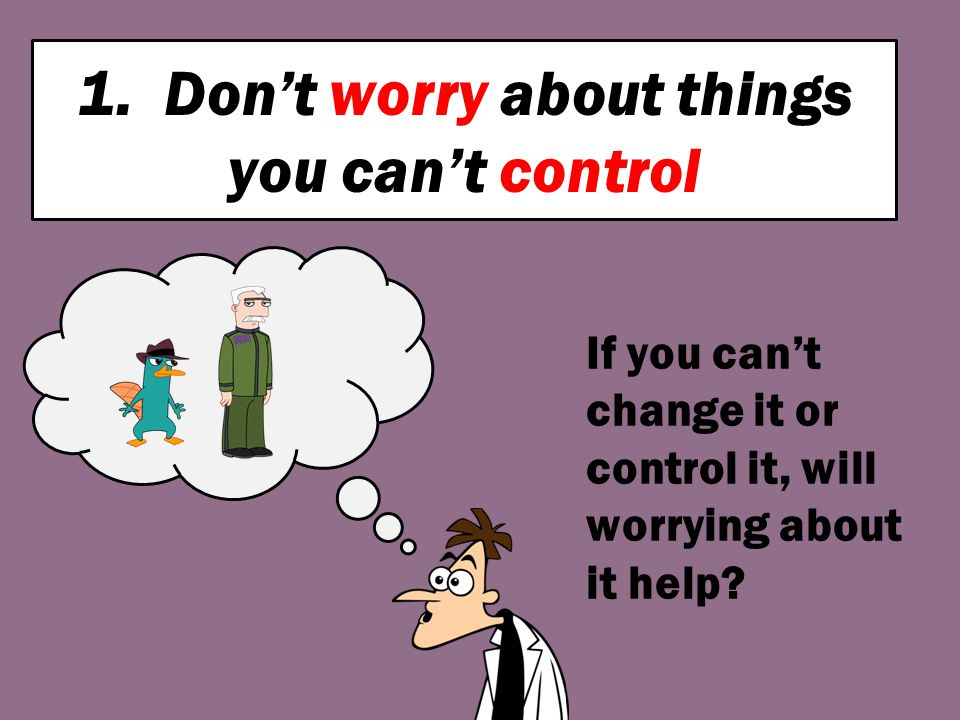 1. Don't worry about things you can't control